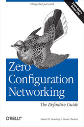 Zero Configuration Networking: The Definitive Guide by Daniel H Steinberg