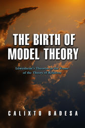 The Birth of Model Theory by Calixto Badesa
