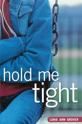 Hold Me Tight by Lorie Ann Grover