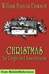Christmas; Its Origin and Associations by William Francis Dawson