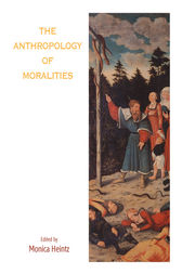 The Anthropology of Moralities by Monica Heintz