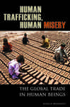 Human Trafficking, Human Misery: The Global Trade in Human Beings: The Global Trade in Human Beings