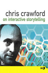 Chris Crawford on Interactive Storytelling by Chris Crawford