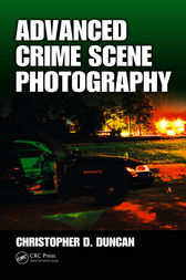 Advanced Crime Scene Photography by Christopher D Duncan