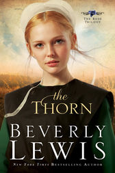 The Thorn (The Rose Trilogy Book #1) by Beverly Lewis
