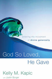 God So Loved, He Gave by Kelly M. Kapic