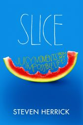 Slice: Juicy Moments From My Impossible Life