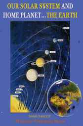 Our Solar System and Home Planet... The Earth by Shama Thakoor