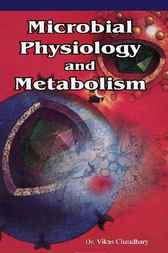 Microbial Physiology and Metabolism by Vikas Chaudhary