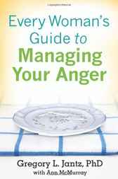 Every Woman's Guide to Managing Your Anger by Gregory L. Ph.D. Jantz