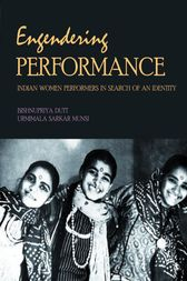 Engendering Performance by Bishnupriya Dutt