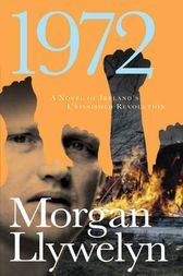 1972: A Novel of Ireland's Unfinished Revolution by Morgan Llywelyn
