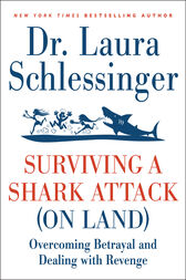 Surviving a Shark Attack (On Land) by Dr. Laura Schlessinger
