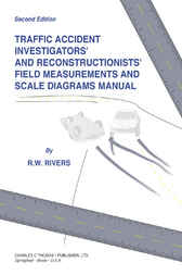 Traffic Accident Investigators' and Reconstructionists' Field Measurements and Scale Diagrams Manual by R.W. Rivers