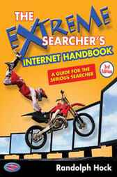 Extreme Searcher's Internet Handbook: A Guide for the Serious Searcher