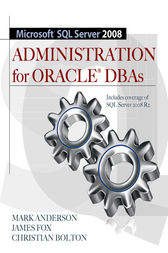 Microsoft SQL Server 2008 Administration for Oracle DBAs by Mark Anderson