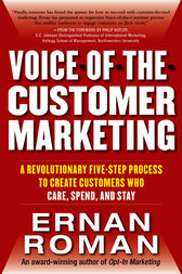 Voice-of-the-Customer Marketing: A Revolutionary 5-Step Process to Create Customers Who Care, Spend, and Stay by Ernan Roman