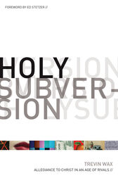 Holy Subversion (Foreword by Ed Stetzer) by Trevin Wax