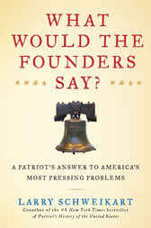 What Would the Founders Say? by Larry Schweikart