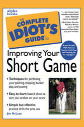 The Complete Idiot's Guide to Improving Your Short Game by Jim McLean