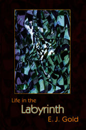 Life in the Labyrinth by E. J. Gold