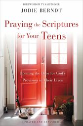 Praying the Scriptures for Your Teenagers by Jodie Berndt