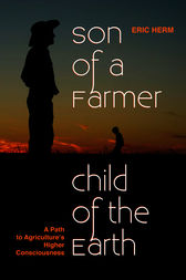 Son Of A Farmer Child Of The Earth: A Pa by Eric Herm