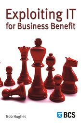 Exploiting IT for Business Benefit by Bob Hughes