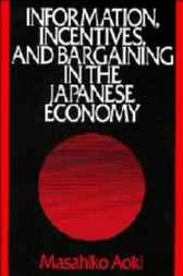 Information, Incentives and Bargaining in the Japanese Economy by Masahiko Aoki
