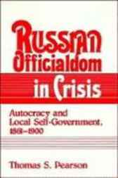 Russian Officialdom in Crisis by Thomas S. Pearson