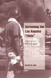 Screening the Los Angeles 'Riots' by Darnell M. Hunt