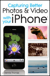 Capturing Better Photos and Video with your iPhone by J. Dennis Thomas