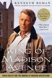 The King of Madison Avenue by Kenneth Roman