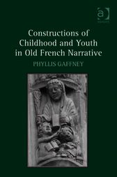 Constructions of Childhood and Youth in Old French Narrative by Phyllis Gaffney
