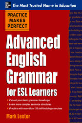 Practice Makes Perfect Advanced English Grammar for ESL Learners by Mark Lester