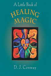 A Little Book of Healing Magic by D.J. Conway