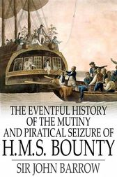 The Eventful History of the Mutiny and Piratical Seizure of H.M.S. Bounty by John Barrow