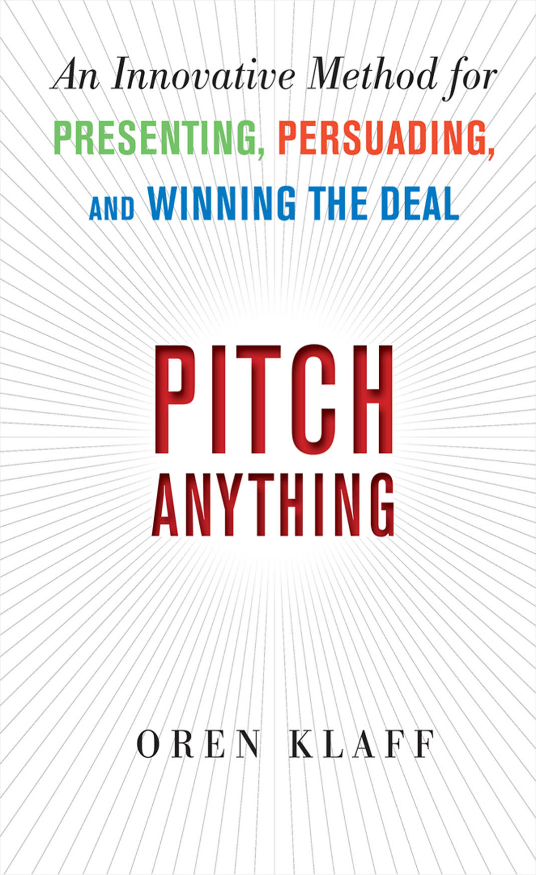 Download Ebook Pitch Anything: An Innovative Method for Presenting, Persuading, and Winning the Deal by Oren Klaff Pdf