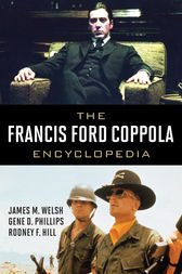 The Francis Ford Coppola Encyclopedia by James M. Welsh