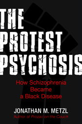 The Protest Psychosis by Jonathan Metzl