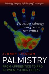 Palmistry: From Apprentice To Pro In 24 by Johnny Fincham