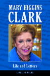 Mary Higgins Clark: Life and Letters: Life and Letters