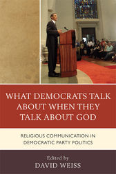 What Democrats Talk about When They Talk about God by David Weiss