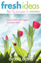 Fresh Ideas For Women's Ministry by Diana Davis