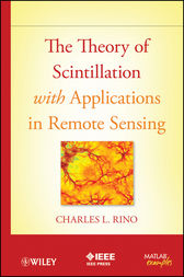The Theory of Scintillation with Applications in Remote Sensing by Charles Rino