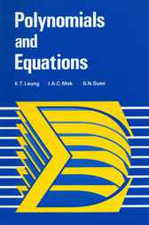 Polynomials and Equations by K.T. Leung