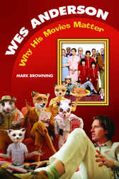 Wes Anderson: Why His Movies Matter by Mark Browning