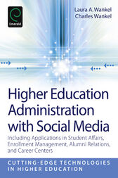 Higher Education Administration with Social Media by Laura A. Wankel