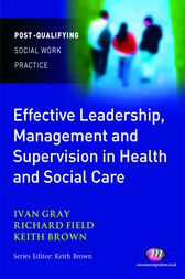 Effective Leadership, Management and Supervision in Health and Social Care by Ivan Lincoln Gray