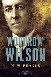 Woodrow Wilson by H. W. Brands